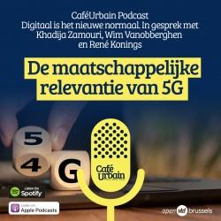 CaféUrbain Podcast: DE MAATSCHAPPELIJKE RELEVANTIE VAN 5G - Khadija Zamouri - René Konings - Wim Vanobberghen - NL